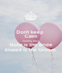 Don't keep  Calm Counting down Noha is the Bride Khaled is the Groom  - Personalised Poster A4 size