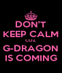 DON'T KEEP CALM COZ G-DRAGON IS COMING - Personalised Poster A4 size
