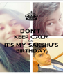 DON'T  KEEP CALM COZ IT'S MY SAKSHU'S BIRTHDAY - Personalised Poster A4 size