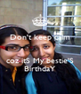 Don't keep calm   coz itS My bestie'S BirthdaY - Personalised Poster A4 size