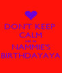 DON'T KEEP  CALM coz its NAMMIE'S BIRTHDAYAYA - Personalised Poster A4 size