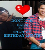 DON'T KEEP CALM COZ ITS SHAHID'S BIRTHDAY MONTH - Personalised Poster A4 size