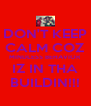 DON'T KEEP CALM COZ MINDLESS BEHAVIOR IZ IN THA BUILDIN!!! - Personalised Poster A4 size