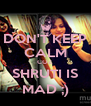 DON'T KEEP CALM COZ SHRUTI IS MAD ;) - Personalised Poster A4 size
