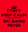 DON'T KEEP CALM coz VIPs HAVE BIG BANG FEVER - Personalised Poster A4 size