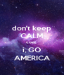 don't keep CALM cozz  i, GO AMERICA - Personalised Poster A4 size