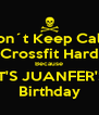 Don´t Keep Calm  Crossfit Hard  Because IT'S JUANFER'S Birthday - Personalised Poster A4 size