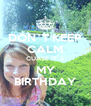 DON`T KEEP CALM CUASE IT`S MY BIRTHDAY - Personalised Poster A4 size
