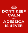 DON'T KEEP CALM Cuz  ADESSICA IS 4EVER - Personalised Poster A4 size