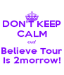 DON'T KEEP CALM cuz' Believe Tour Is 2morrow! - Personalised Poster A4 size