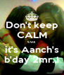 Don't keep CALM cuz it's Aanch's b'day 2mr..! - Personalised Poster A4 size