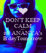 DON'T KEEP CALM cuz it's ANANYA's B'dayTomorrow - Personalised Poster A4 size