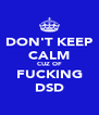 DON'T KEEP CALM CUZ OF FUCKING DSD - Personalised Poster A4 size