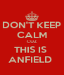 DON'T KEEP CALM CUZ THIS IS  ANFIELD  - Personalised Poster A4 size