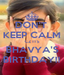 DON'T  KEEP CALM CZ ITS BHAVYA'S BIRTHDAY!! - Personalised Poster A4 size