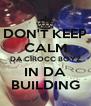 DON'T KEEP CALM DA CÎROCC BOYZ IN DA BUILDING - Personalised Poster A4 size