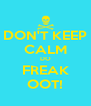 DON'T KEEP CALM DO FREAK OOT! - Personalised Poster A4 size