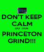 DON'T KEEP CALM DO THA PRINCETON GRIND!!! - Personalised Poster A4 size