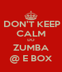 DON'T KEEP CALM DO ZUMBA @ E BOX - Personalised Poster A4 size