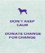 DON'T KEEP CALM   DONATE CHANGE FOR CHANGE - Personalised Poster A4 size