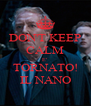 DON'T KEEP CALM E'  TORNATO! IL NANO - Personalised Poster A4 size