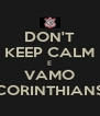 DON'T KEEP CALM E VAMO CORINTHIANS - Personalised Poster A4 size