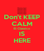 Don't KEEP CALM El Classico IS HERE - Personalised Poster A4 size