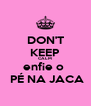 DON'T KEEP CALM enfie o   PÉ NA JACA - Personalised Poster A4 size