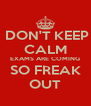 DON'T KEEP CALM EXAMS ARE COMING SO FREAK OUT - Personalised Poster A4 size