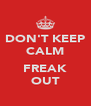 DON'T KEEP CALM  FREAK OUT - Personalised Poster A4 size