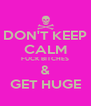 DON'T KEEP CALM FUCK BITCHES & GET HUGE - Personalised Poster A4 size