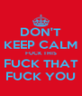 DON'T KEEP CALM FUCK THIS FUCK THAT FUCK YOU - Personalised Poster A4 size