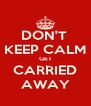 DON'T  KEEP CALM GET CARRIED AWAY - Personalised Poster A4 size