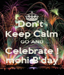 Don't  Keep Calm GO AND Celebrate ! mohi B'day - Personalised Poster A4 size