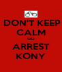 DON'T KEEP CALM GO ARREST KONY - Personalised Poster A4 size