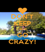 DON'T KEEP CALM, GO CRAZY! - Personalised Poster A4 size