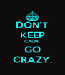 DON'T KEEP CALM. GO CRAZY. - Personalised Poster A4 size