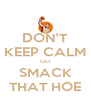 DON'T KEEP CALM GO SMACK THAT HOE - Personalised Poster A4 size