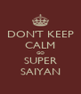 DON'T KEEP CALM GO SUPER SAIYAN - Personalised Poster A4 size