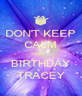 DON'T KEEP CALM HAPPY BIRTHDAY TRACEY - Personalised Poster A4 size