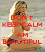 DON'T  KEEP CALM I AM BEAUTIFUL - Personalised Poster A4 size