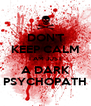 DON'T KEEP CALM I AM JUST A DARK PSYCHOPATH - Personalised Poster A4 size