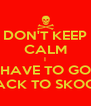 DON'T KEEP CALM I HAVE TO GO BACK TO SKOOL - Personalised Poster A4 size