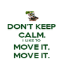 DON'T KEEP CALM. I LIKE TO MOVE IT, MOVE IT. - Personalised Poster A4 size