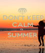 DON'T KEEP CALM IS  SUMMER  - Personalised Poster A4 size