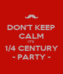 DON'T KEEP CALM IT'S  1/4 CENTURY - PARTY - - Personalised Poster A4 size