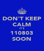 DON'T KEEP CALM IT'S 110803 SOON - Personalised Poster A4 size