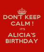 DON'T KEEP CALM !  IT'S ALICIA'S BIRTHDAY - Personalised Poster A4 size