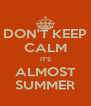 DON'T KEEP CALM IT'S ALMOST SUMMER - Personalised Poster A4 size