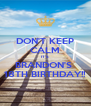 DON'T KEEP CALM IT'S  BRANDON'S  18TH BIRTHDAY!! - Personalised Poster A4 size